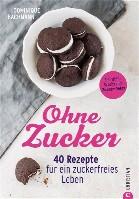 Ohne Zucker - 40 Rezepte für ein zucker-